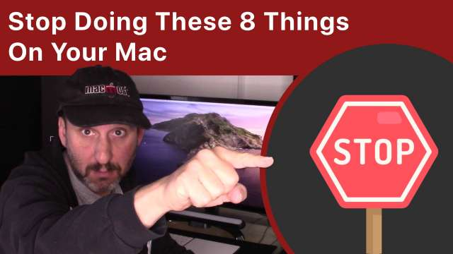 Stop Doing These 8 Things On Your Mac