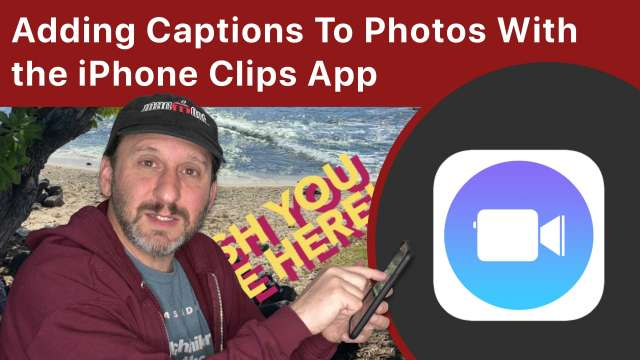 Adding Captions To Photos Using The Apple Clips App On Your iPhone