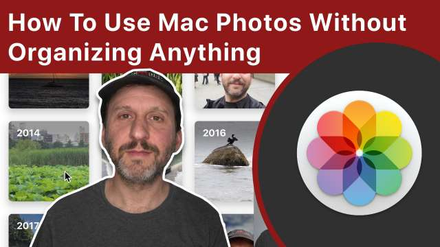 How To Use Mac Photos Without Spending Any Time Organizing Anything