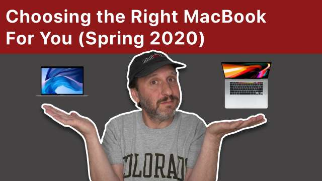 Choosing the Right MacBook For You in Spring 2020
