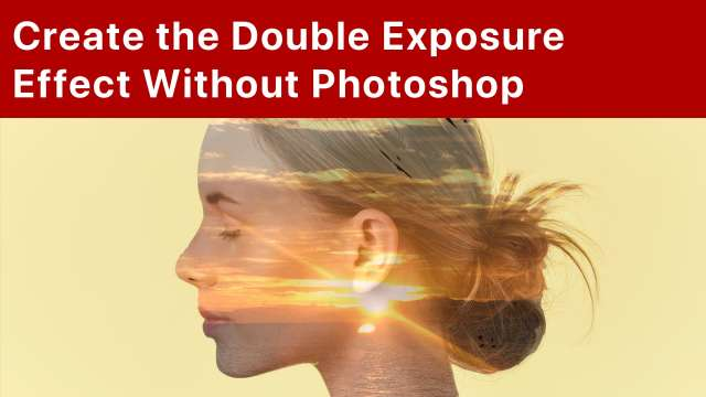 Create the Double Exposure Effect Without Photoshop