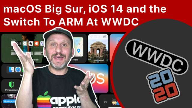 Apple Announces macOS Big Sur, iOS 14 and the Switch To ARM Processors At WWDC 2020