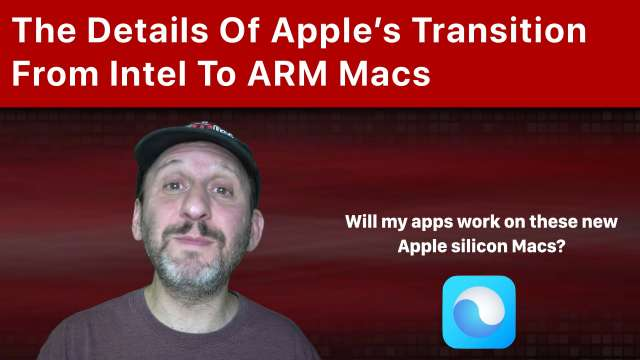 The Details Of Apple's Transition From Intel To ARM Macs