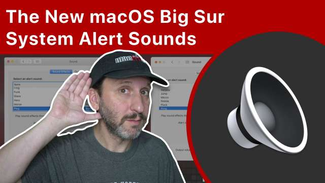 The New macOS Big Sur System Alert Sounds and How To Keep the Old Sounds