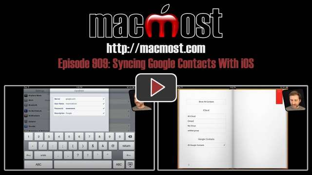 MacMost Now 909: Syncing Google Contacts With iOS