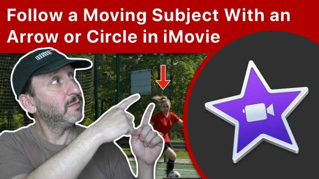 Following a Moving Subject With an Arrow or Circle in iMovie