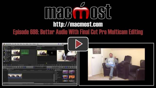MacMost Now 698: Better Audio With Final Cut Pro Multicam Editing