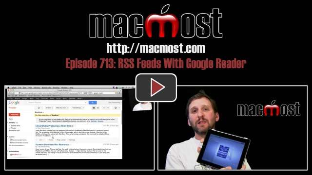 MacMost Now 713: RSS Feeds With Google Reader