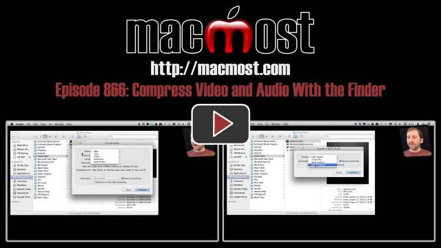 MacMost Now 866: Compress Video and Audio With the Finder