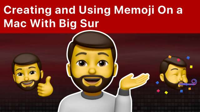 Creating and Using Memoji On a Mac With Big Sur